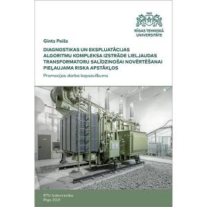 """Summary of the Doctoral Thesis """"Diagnostikas un ekspluatācijas algoritmu kompleksa izstrāde lieljaudas transformatoru salīdzinošai novērtēšanai pieļaujama riska apstākļos"""" cover"""