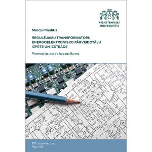 """Summary of the Doctoral Thesis """"Regulējamu transformatoru energoelektronisko pārveidotāju izpēte un izstrāde"""" cover"""